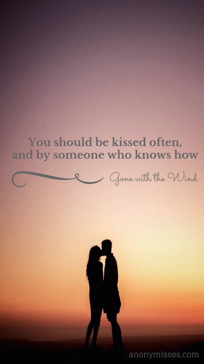 """-You should be kissed and often, and by someone who knows how."""" (2)"""